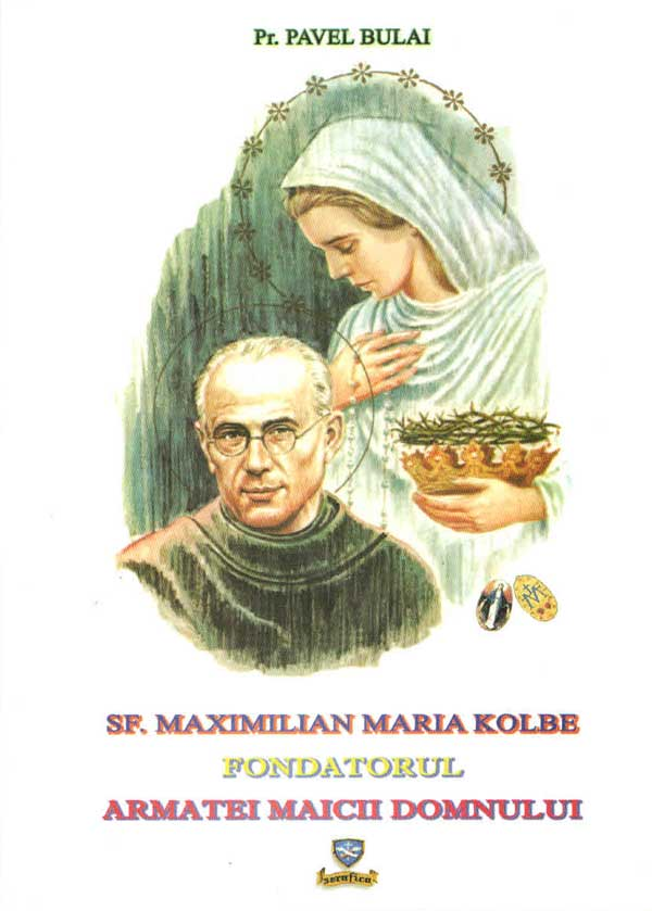 Sf. Maximilian Maria Kolbe, fondatorul Armatei Maicii Domnuui