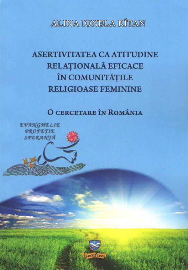 Asertivitatea ca atitudine relaţională eficace în comunităţile religioase feminine. O cercetare în România