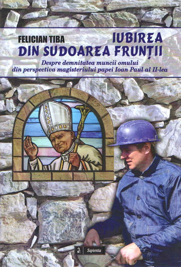 Iubirea din sudoarea frunţii. Despre demnitatea muncii omului din perspectiva magisteriului papei Ioan Paul al II-lea