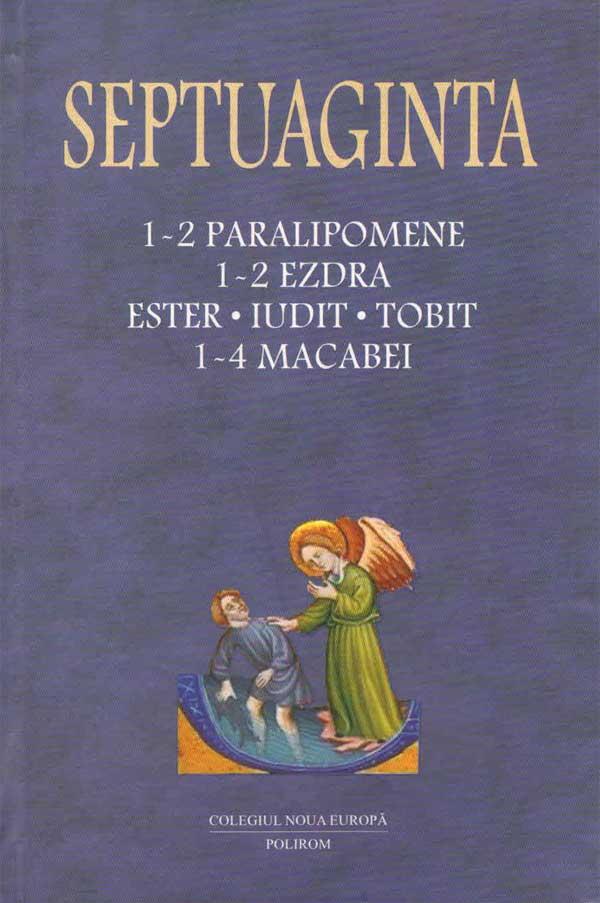 Septuaginta 3. 1-2 Paralipomene. 1-2 Ezdra. Ester. Iudit. Tobit. 1-4 Macabei