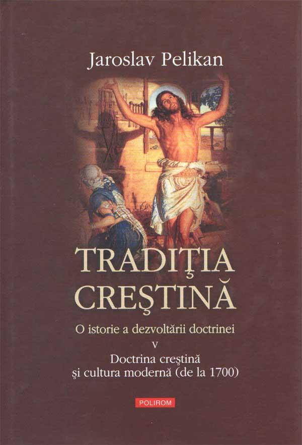 Tradiția creștină. O istorie a dezvoltării doctrinei. Vol. V. Doctrina creștină și cultura modernă (de la 1700)