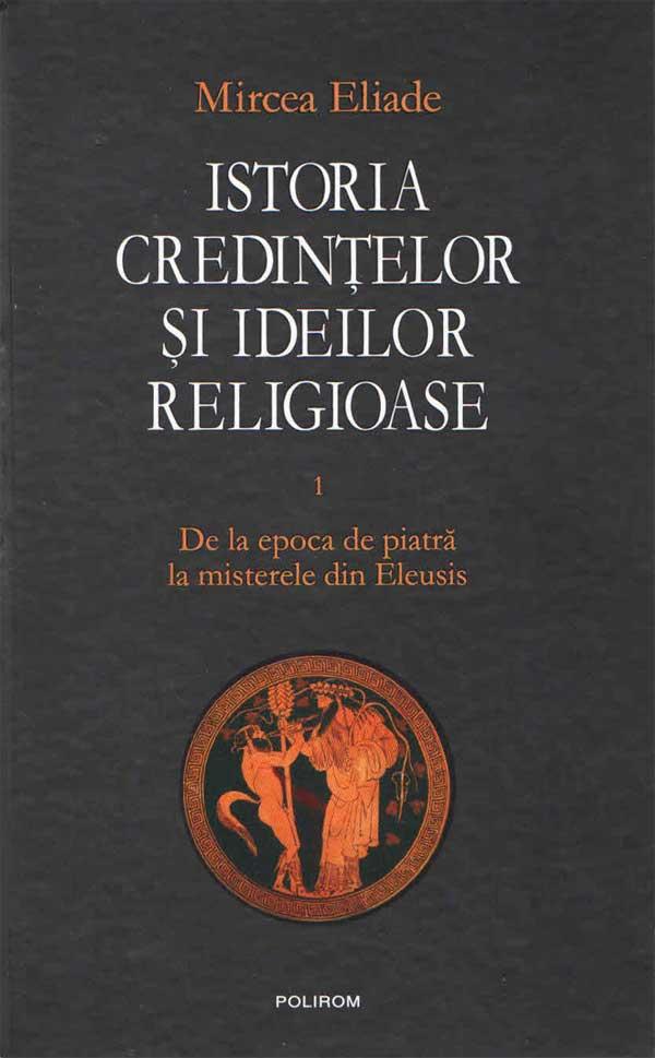 Istoria credințelor și ideilor religioase. 1 De la epoca de piatră la misterele din Eleusis