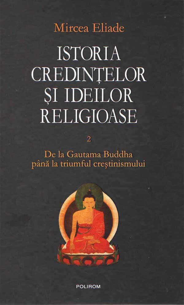 Istoria credințelor și ideilor religioase. 2 De la Gautama Buddha până la triumful creștinismului