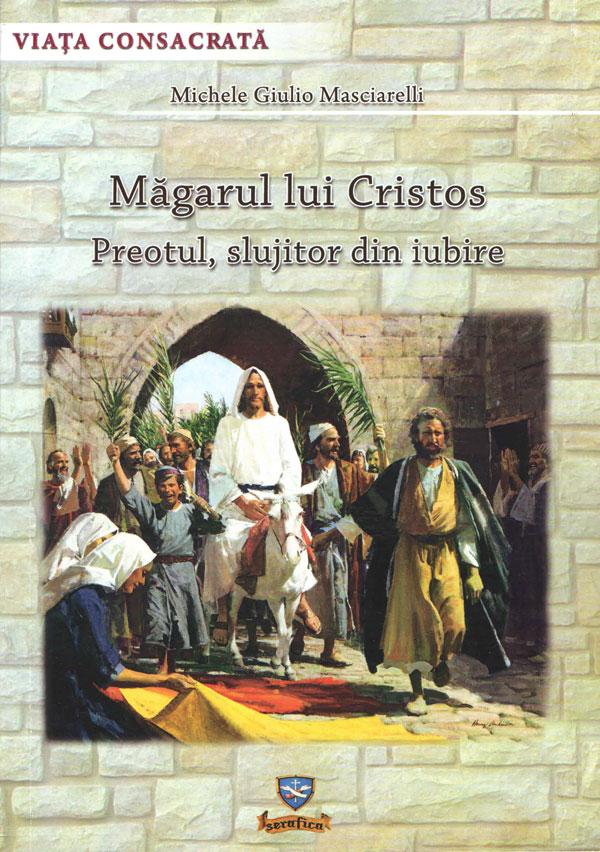Măgarul lui Cristos. Preotul, slujitor din iubire