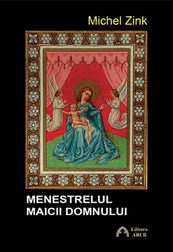Menestrelul Maicii Domnului. Povestiri creştine din evul mediu