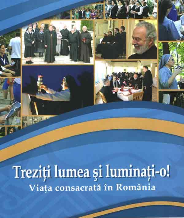 Treziţi lumea şi luminaţi-o! Viaţa consacrată în România