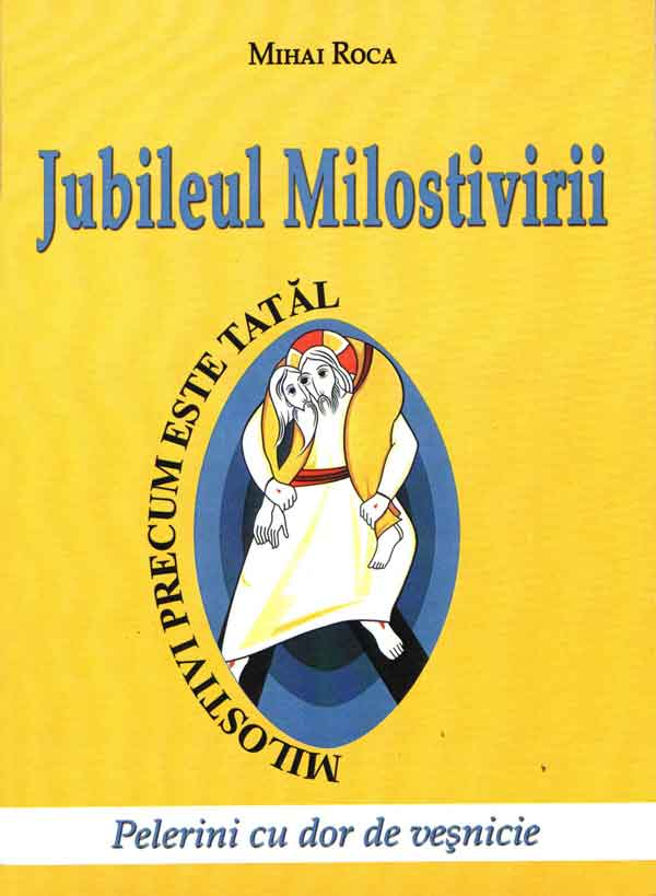 Jubileul Milostivirii. Pelerini cu dor de veşnicie