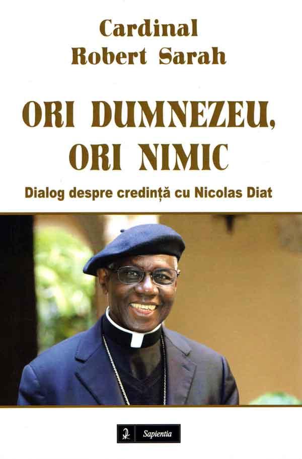 Ori Dumnezeu, ori nimic. Dialog despre credinţă cu Nicolas Diat