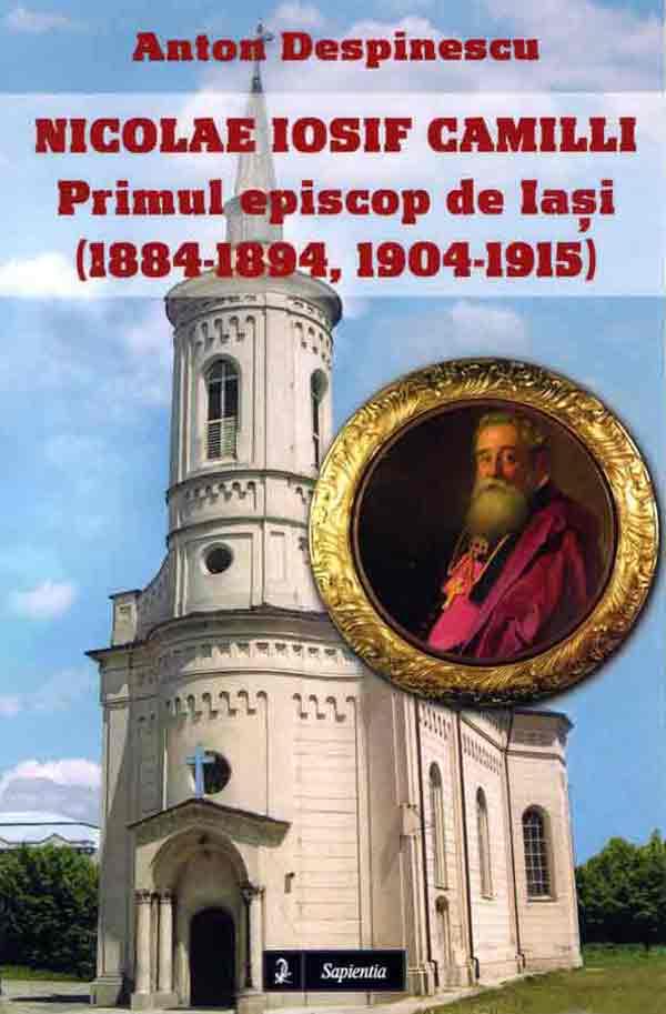 Nicolae Iosif Camilli. Primul episcop de Iasi (1884-1894, 1904-1915)