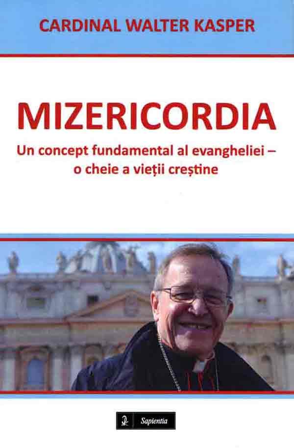Mizericordia. Un concept fundamental al evangheliei – o cheie a vieţii creştine
