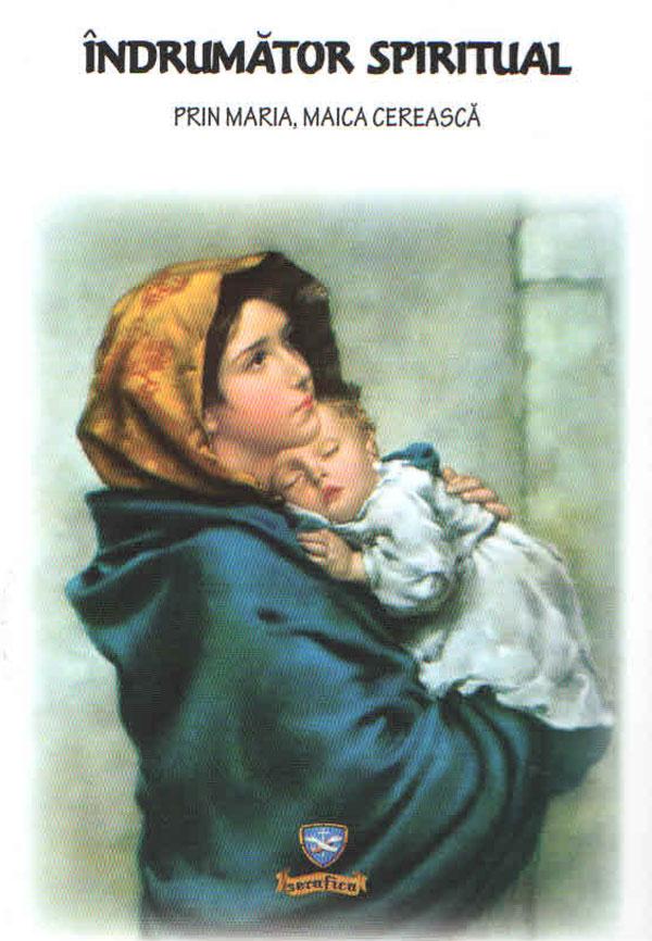 Îndrumător spiritual. Prin Maria, Maica Cerească