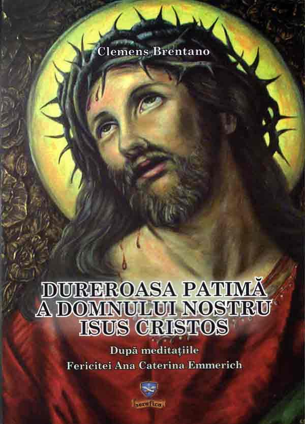 Dureroasa patimă a Domnului nostru Isus Cristos