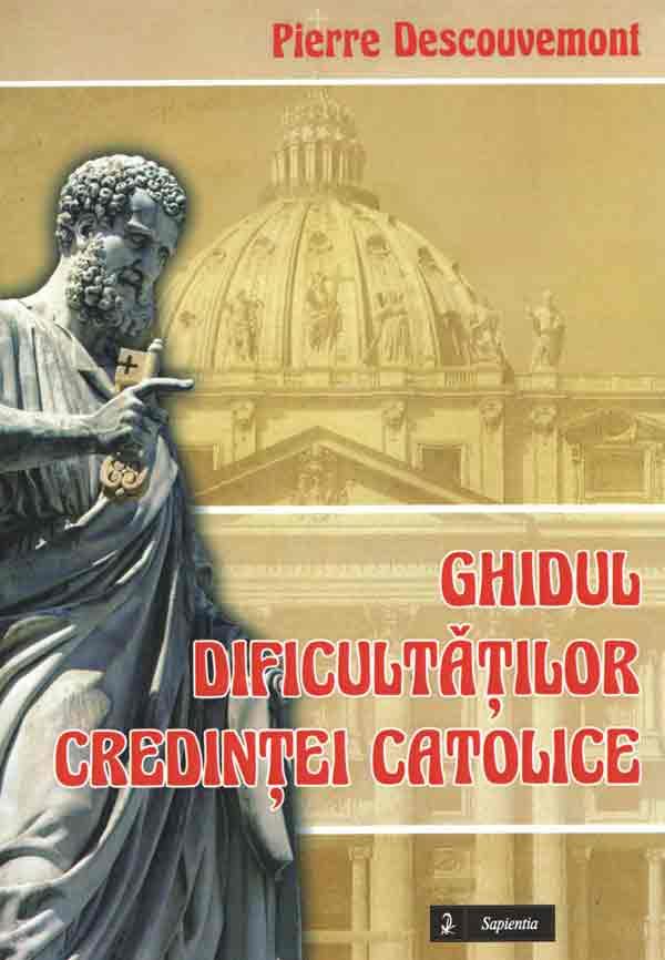 Ghidul dificultăţilor credinţei catolice