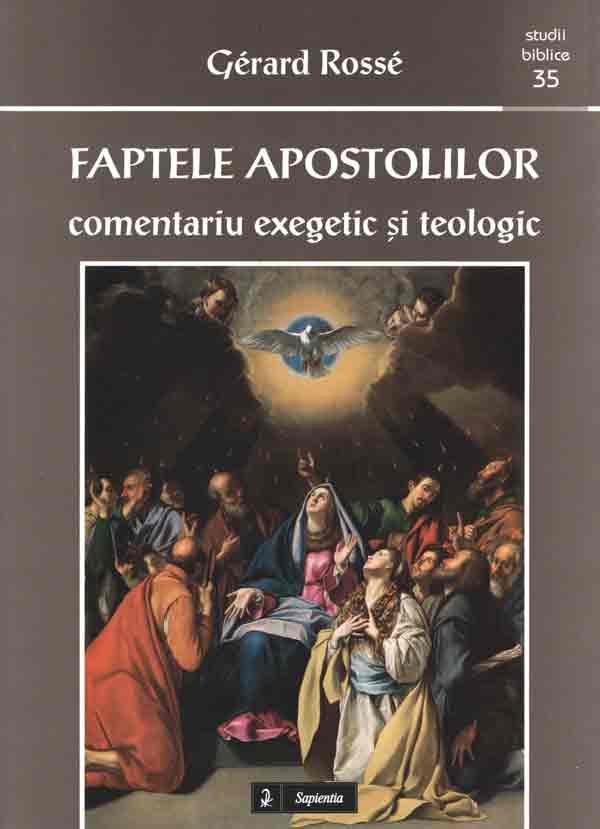 Faptele apostolilor. Comentariu exegetic şi teologic