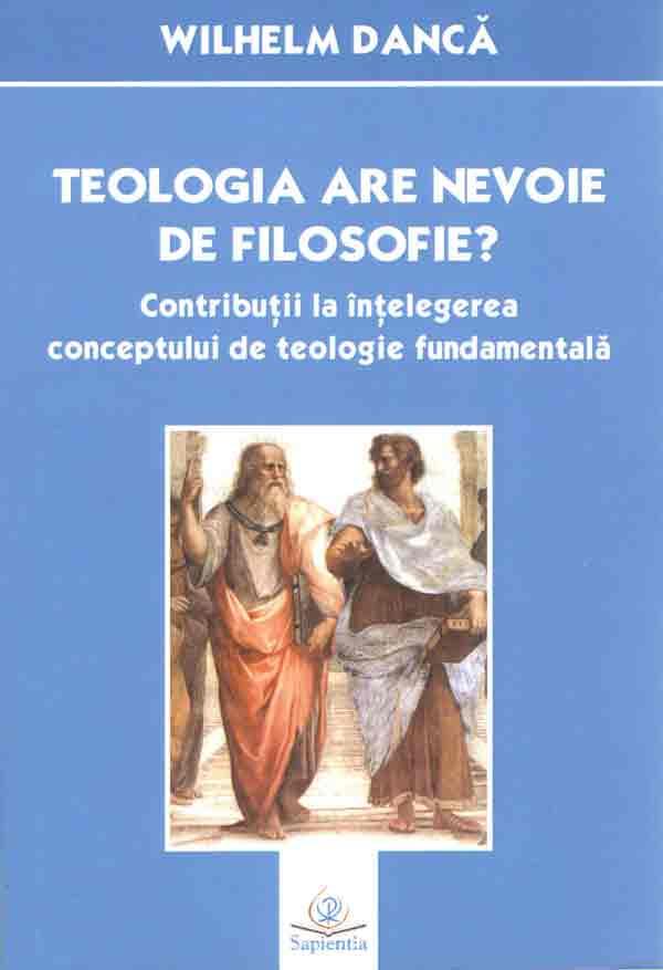 Teologia are nevoie de filosofie? Contribuții la înțelegerea conceptului de teologie fundamentala