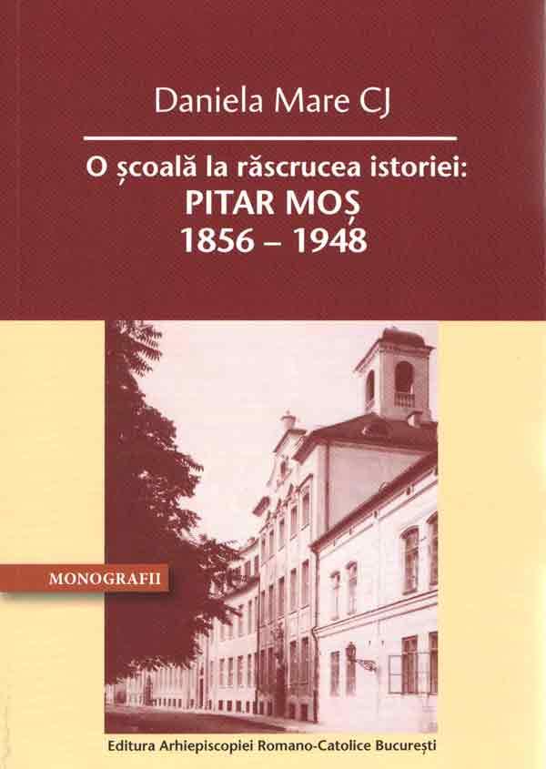 O şcoală la răscrucea istoriei: Pitar Moş 1856 – 1948