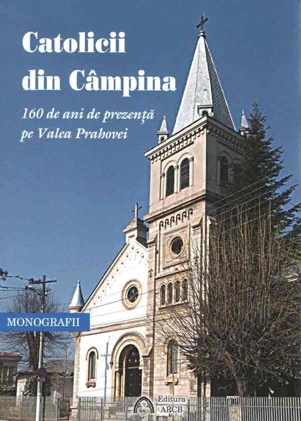 Catolicii din Câmpina. 160 de ani de prezenţă pe Valea Prahovei