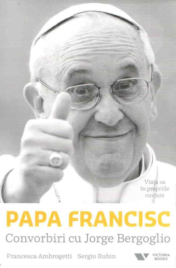 Papa Francisc: convorbiri cu Jorge Bergoglio. Viaţa sa în propriile cuvinte