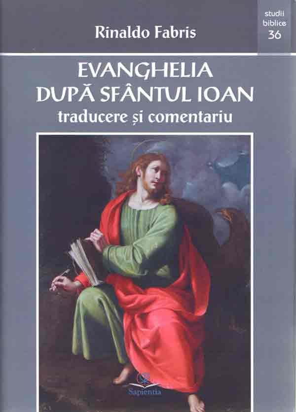 Evanghelia după Sfântul Ioan - Traducere şi comentariu