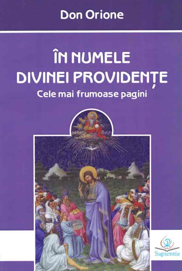 În numele Divinei Providenţe. Cele mai frumoase pagini