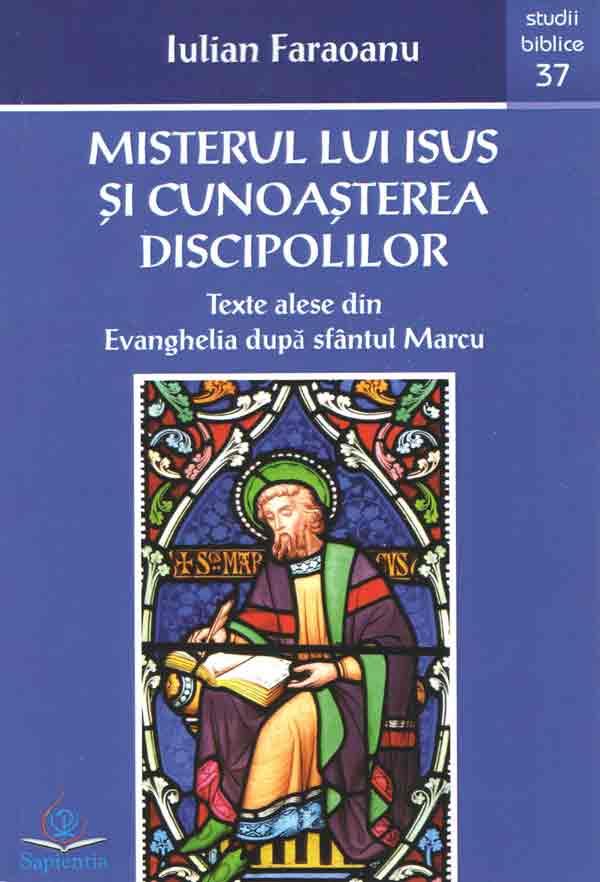 Misterul lui Isus şi cunoaştera discipolilor. Texte alese din Evanghelia după sfântul Marcu