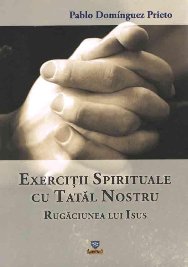 Exerciţii spirituale cu Tatăl Nostru. Rugăciunea lui Isus