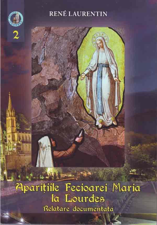 Apariţiile Fecioarei Maria la Lourdes. Relatare documentată