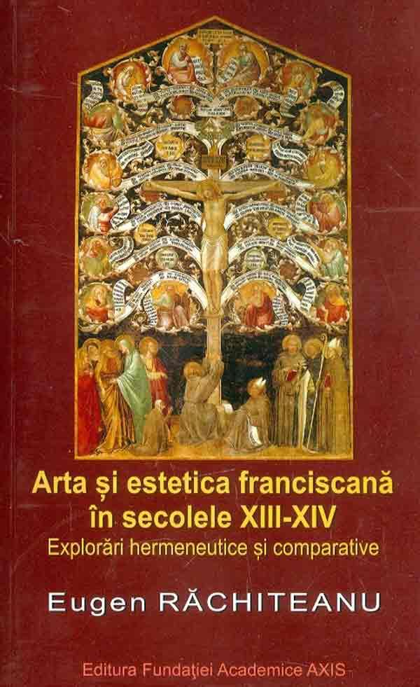 Arta şi estetica franciscană în secolele XIII-XIV. Explorări hermeneutice şi comparative