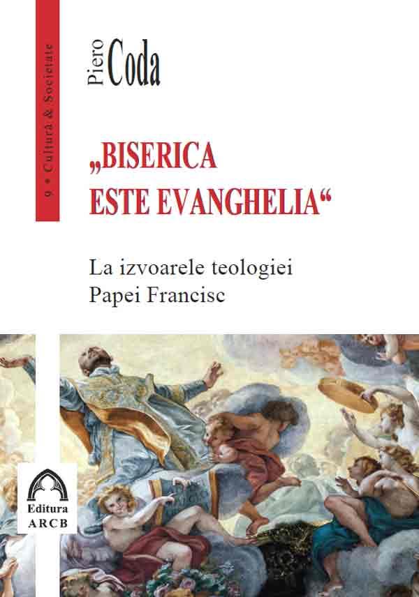 """""""Biserica este Evanghelia"""". La izvoarele teologiei Papei Francisc"""
