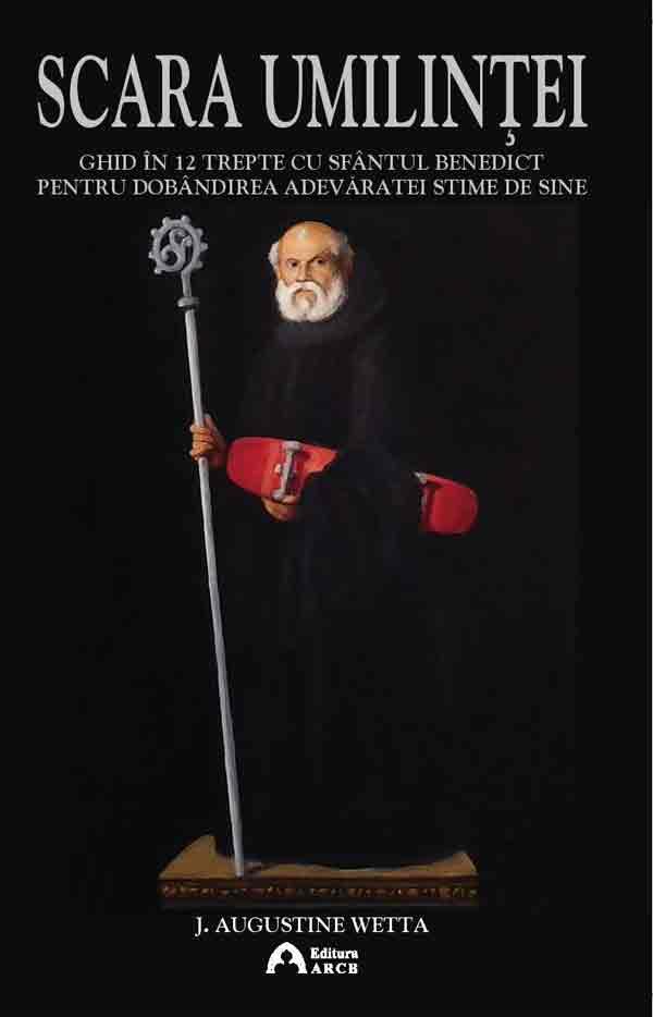 Scara umilinţei. Ghid în 12 trepte cu Sfântul Benedict pentru dobândirea adevăratei stime de sine