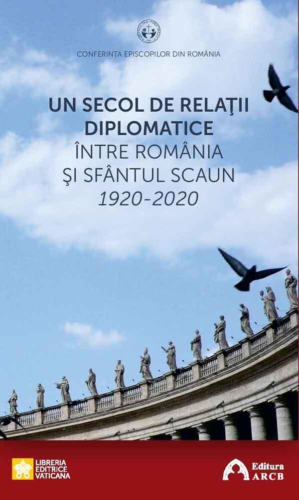 Un secol de relaţii diplomatice între România şi Sfântul Scaun.1920-2020