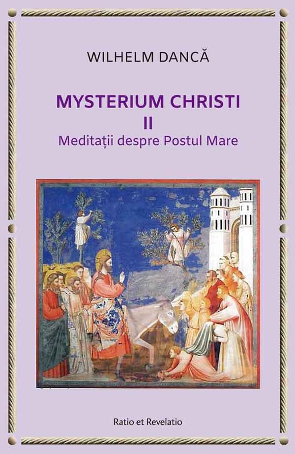 Mysterium Christi (II). Meditatii despre Postul Mare