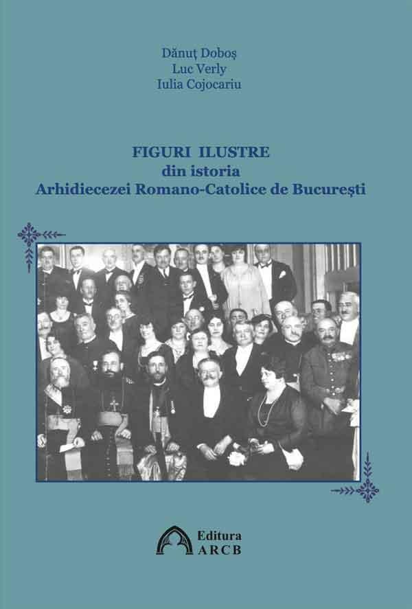 Figuri ilustre din istoria Arhidiecezei Romano-Catolice de București